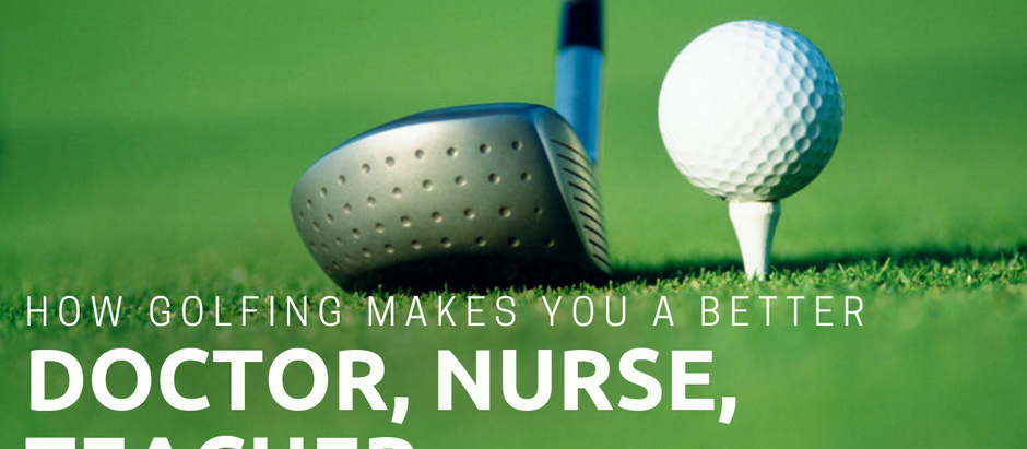 E#17: How Golfing Makes you a better Doctor, Nurse, Teacher...