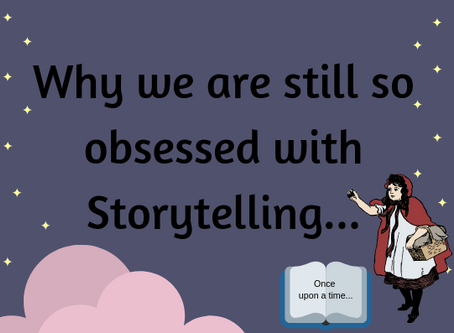 Why we are still obsessed with Storytelling