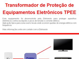 Novo Produto Eletroeste - Transformador de Proteção de Equipamentos Eletrônicos TPEE