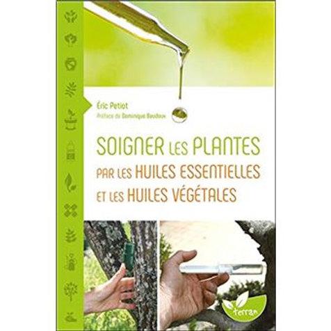 Soigner Les Plantes Par Les Huiles Essentielles Et Huiles Végétales Et Minérales