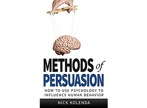 Methods of Persuasion Summary: How to Use Psychology to Influence Human Behavior