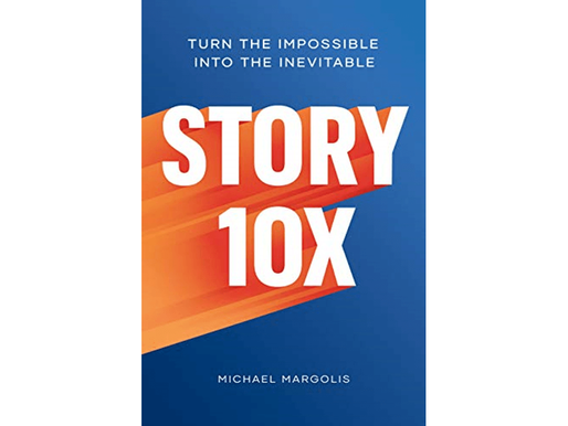 Story 10x: Turn the Impossible Into the Inevitable