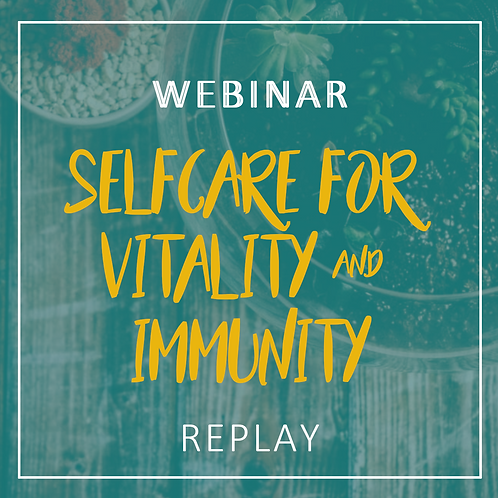 Selfcare for Immunity & Vitality Webinar RECORDING
