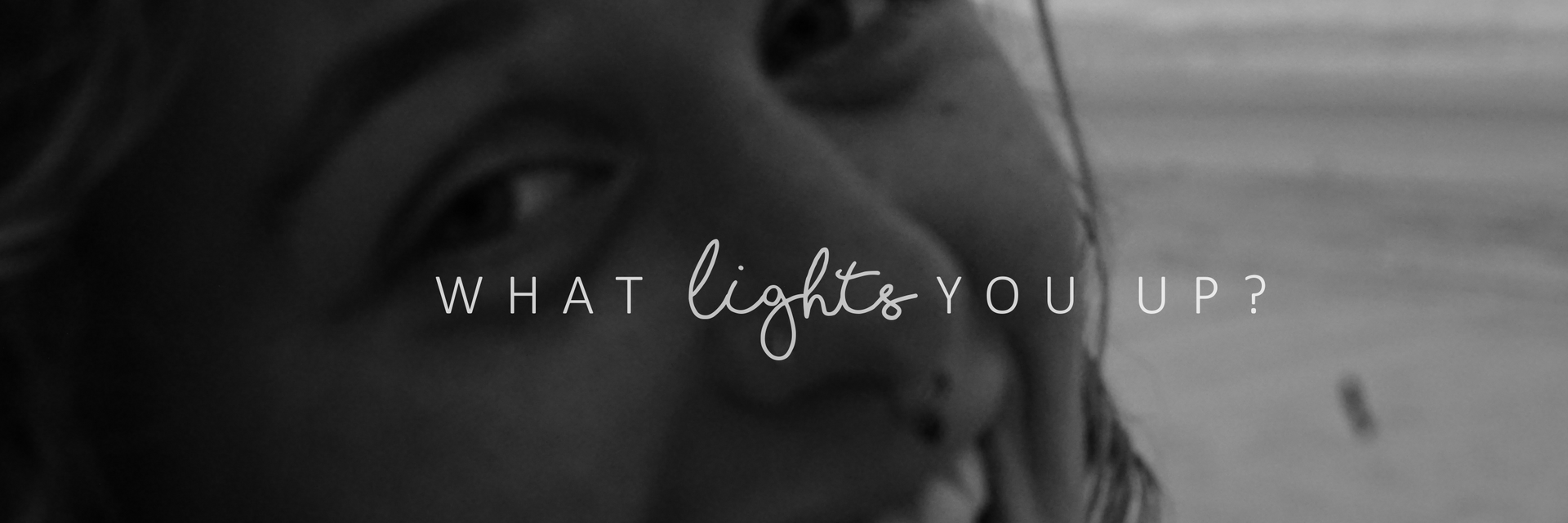what lights you up.png