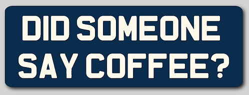 Did Someone Say Coffee? Sign