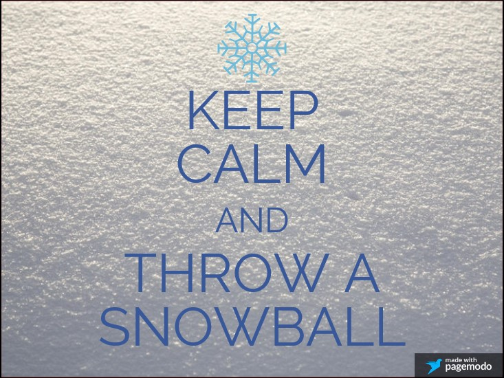 keep calm and throw a snowball.png