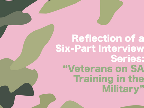 """Reflection of a Six-Part Interview Series: """"Veterans on SA Training in the Military"""""""