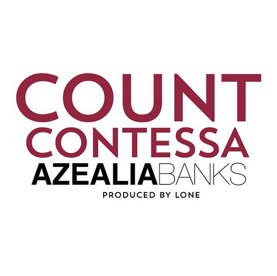 "AZEALIA BANKS ""COUNT CONTESSA"" SONG"