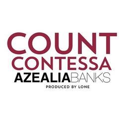 """AZEALIA BANKS """"COUNT CONTESSA"""" SONG"""