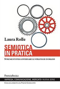 Laura Rolle - Libro - Semioica in pratica. Governare le strategie di brand.