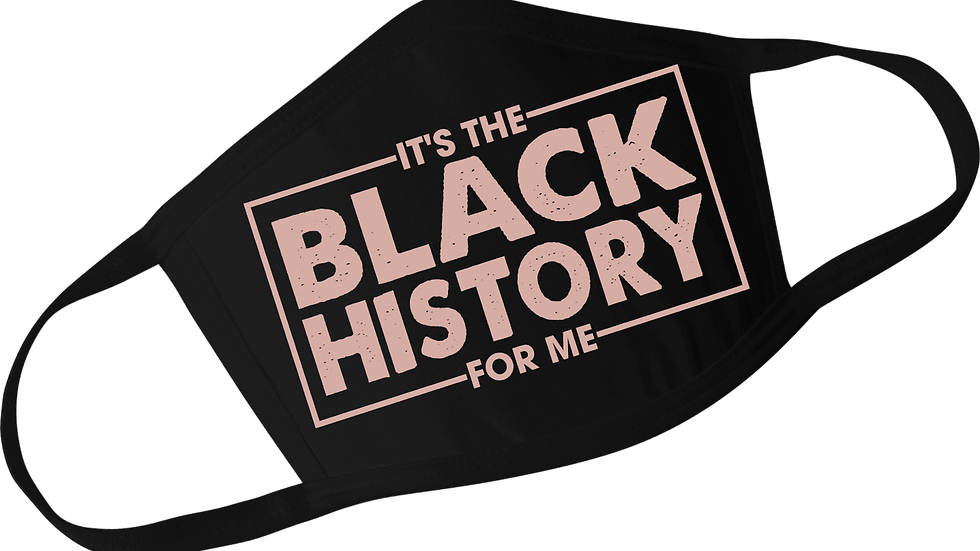 It's The Black History For Me Mask