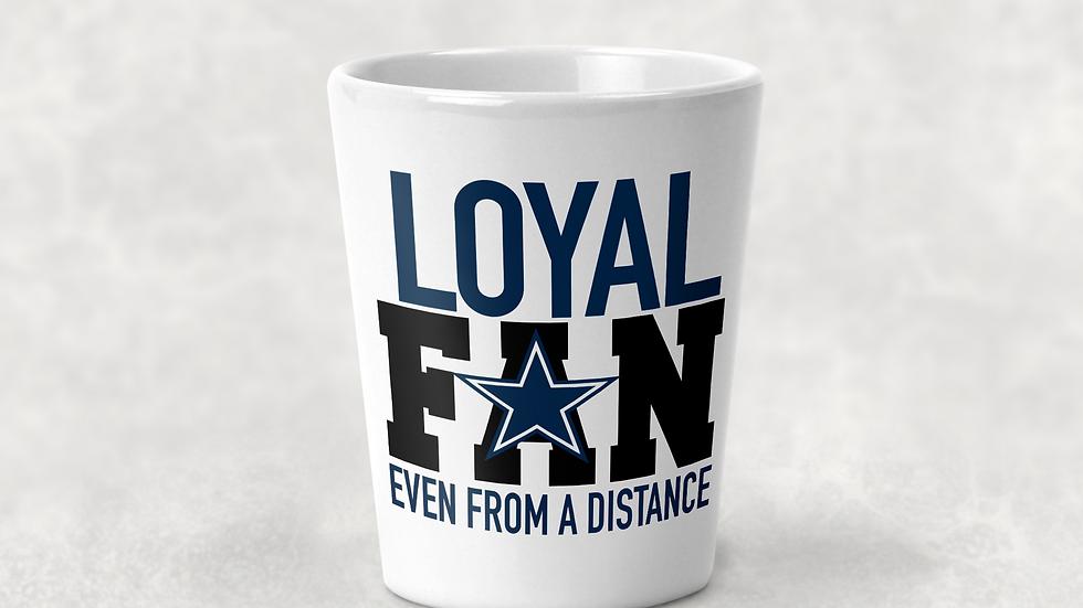 Loyal Fan Shot Glass