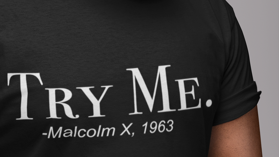 Try Me -Malcolm X