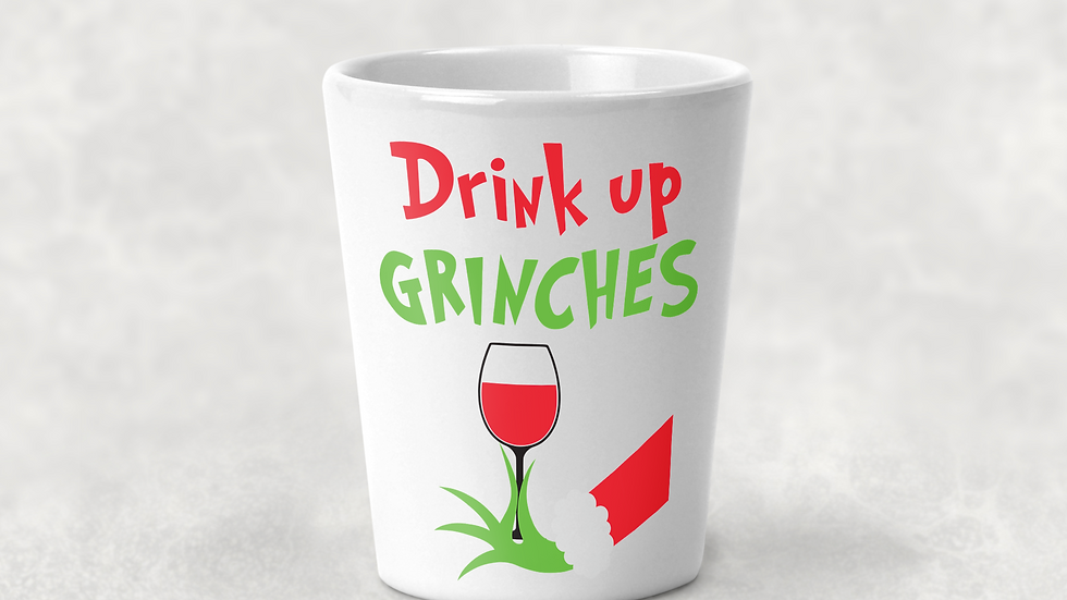 Drink Up Grinches Shot Glass