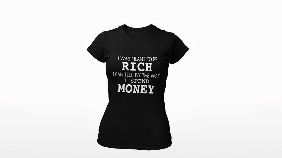 I Was Meant To Be Rich Tee