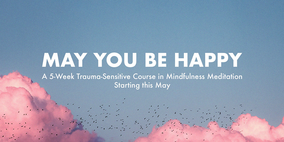 May You Be Happy - A 5-Week Trauma-Sensitive Course in Mindfulness Meditation