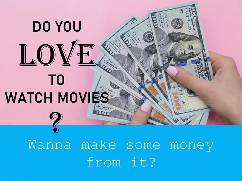 Asking wanna make some money by watching movies?