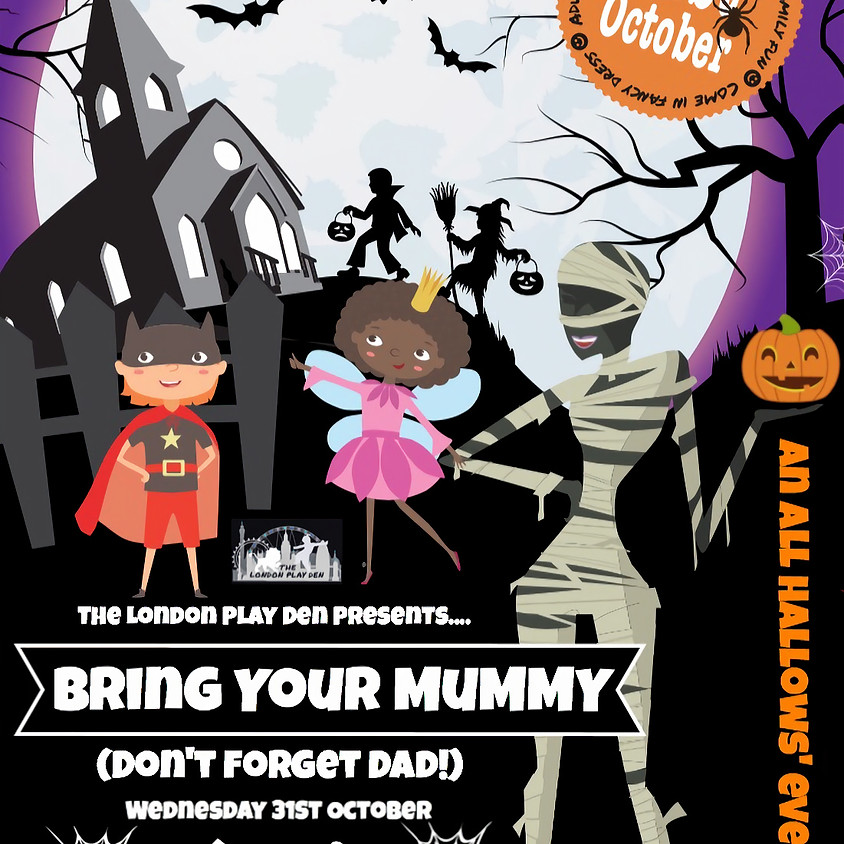 Bring Your Mummy