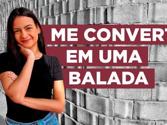 ME CONVERTI EM UMA BALADA | TESTEMUNHO