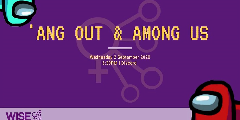 'Ang Out & Among Us (WISE X CISSA)