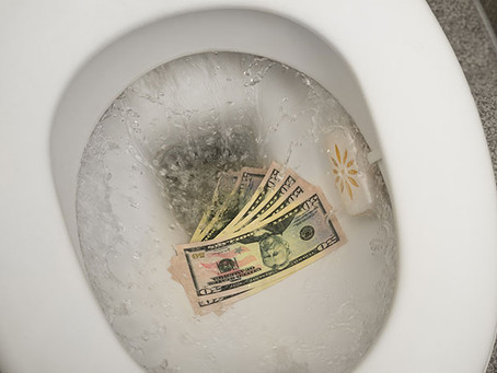 It's like flushing money down the toilet