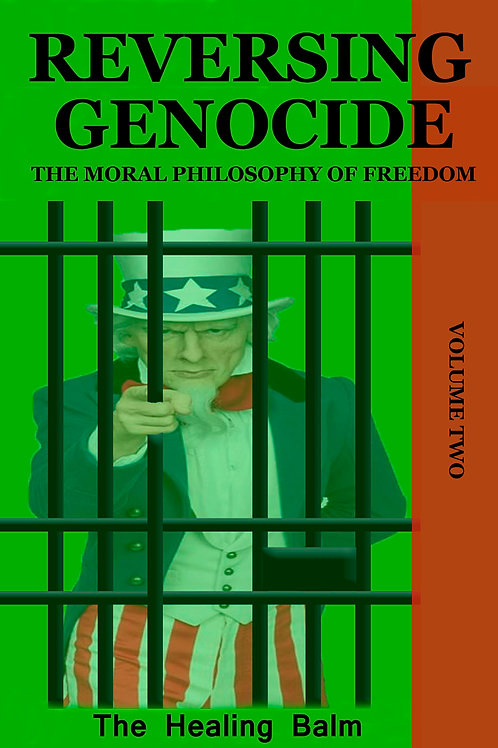 Reversing Genocide: The Moral Philosophy of Freedom Volume Two