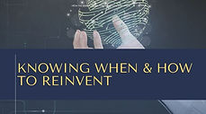 Knowing When & How to Reinvent.jpg
