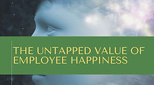 The Untapped Value of Employee Happiness