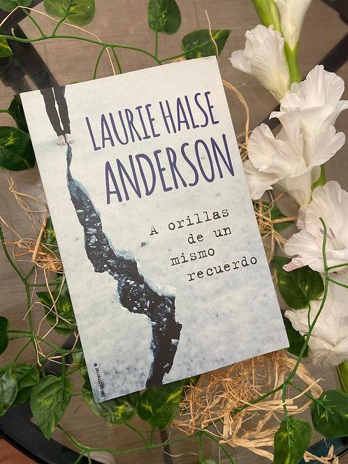 A orillas de un mismo recuerdo - Laurie Halse Anderson