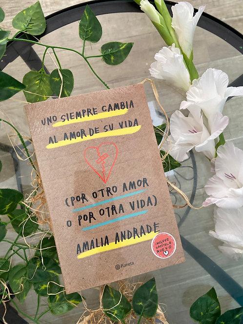 Uno siempre cambia el amor de su vida (por otro amor o por otra vida) - Amalia A