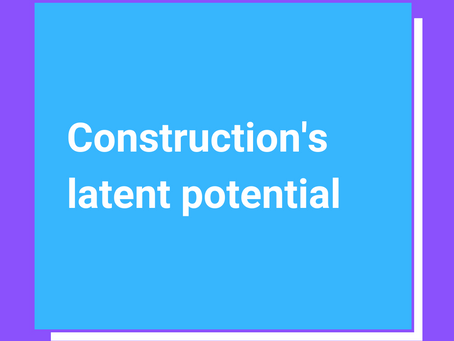 Construction's latent potential