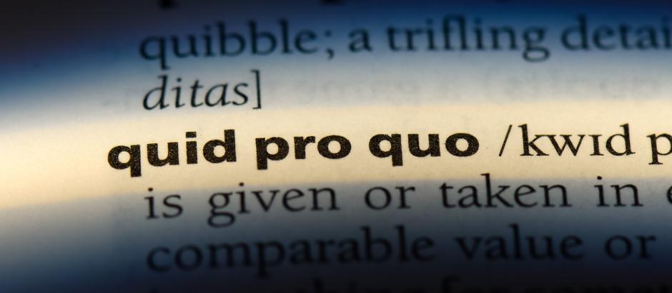 Quid Pro Quo is a No, No, No!