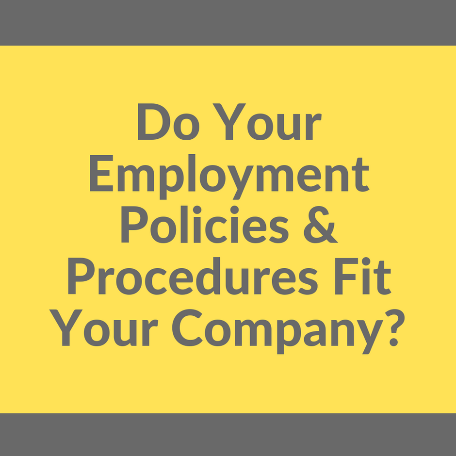 Do Your Employment Policies and Procedures Fit Your Company?