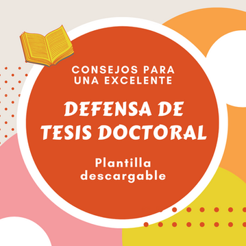 ¿Cómo hacer una excelente defensa de tesis doctoral? (Plantilla descargable en Power Point)