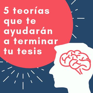 5 teorías que te ayudarán a terminar tu tesis