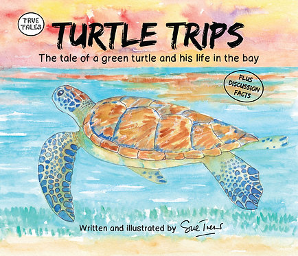 Turtle Trips The tale of a green turtle and his life in the bay