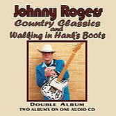 """Johnny Rogers """"Country Classics / Walking in Hank's Boots"""""""