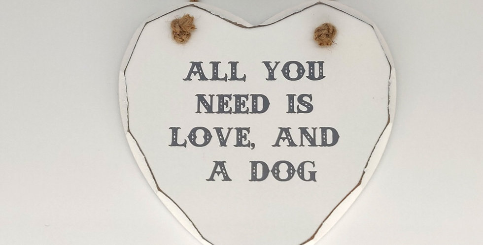 Wooden sign - All you need is Love and a dog
