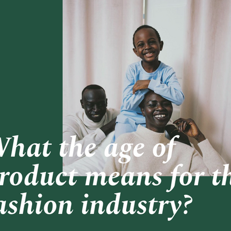 What the age of product means for the fashion industry?