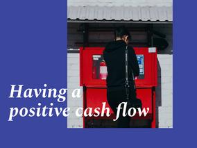 Having a positive cash flow