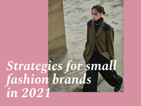 Strategies for small fashion brands in 2021