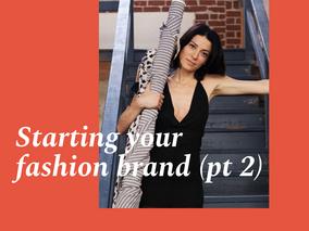 Starting your fashion brand (pt 2)