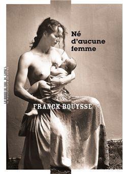 """""""Né d'aucune femme"""" de Franck Bouysse"""