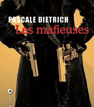 """""""Les mafieuses"""" de Pascale Dietrich"""