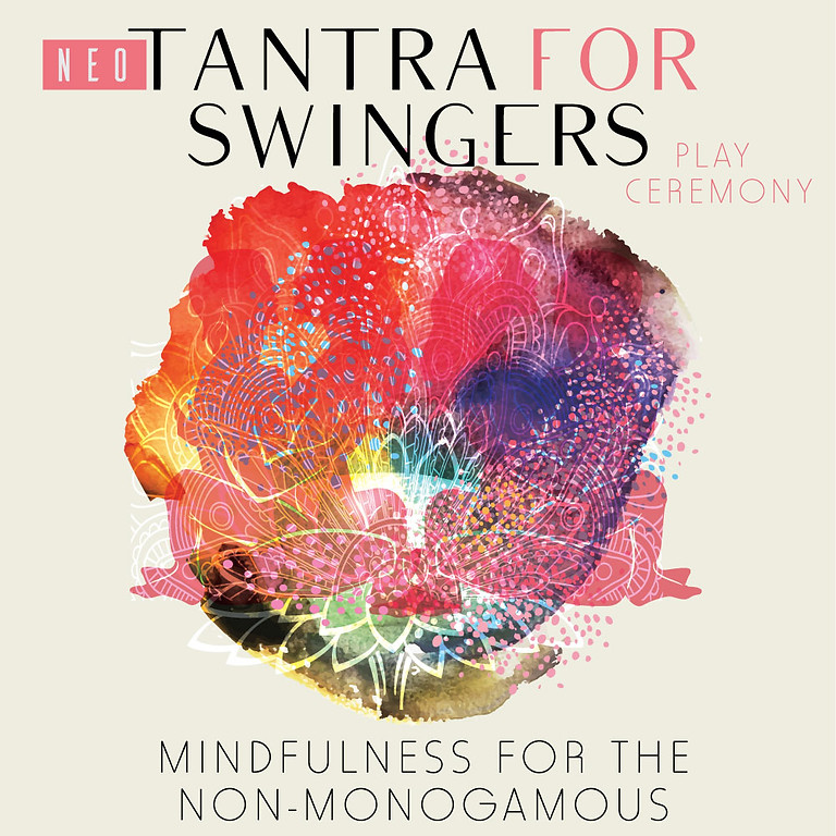 Neo-Tantra for Swingers: Mindfulness for the Non-Monogamous