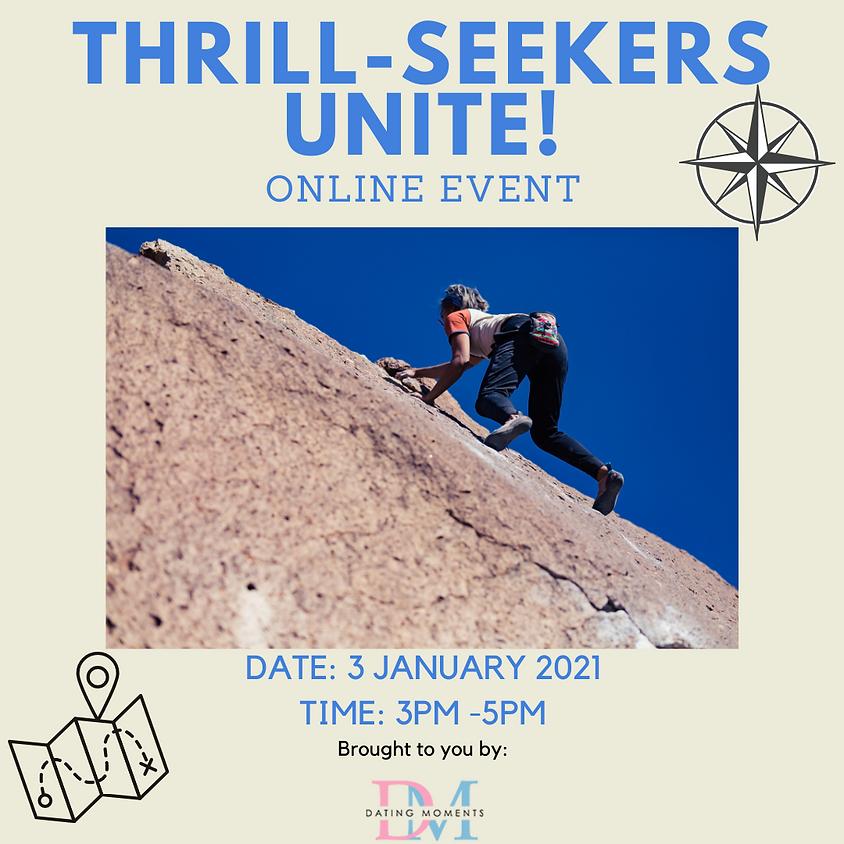 Thrill-Seekers Unite! (online)