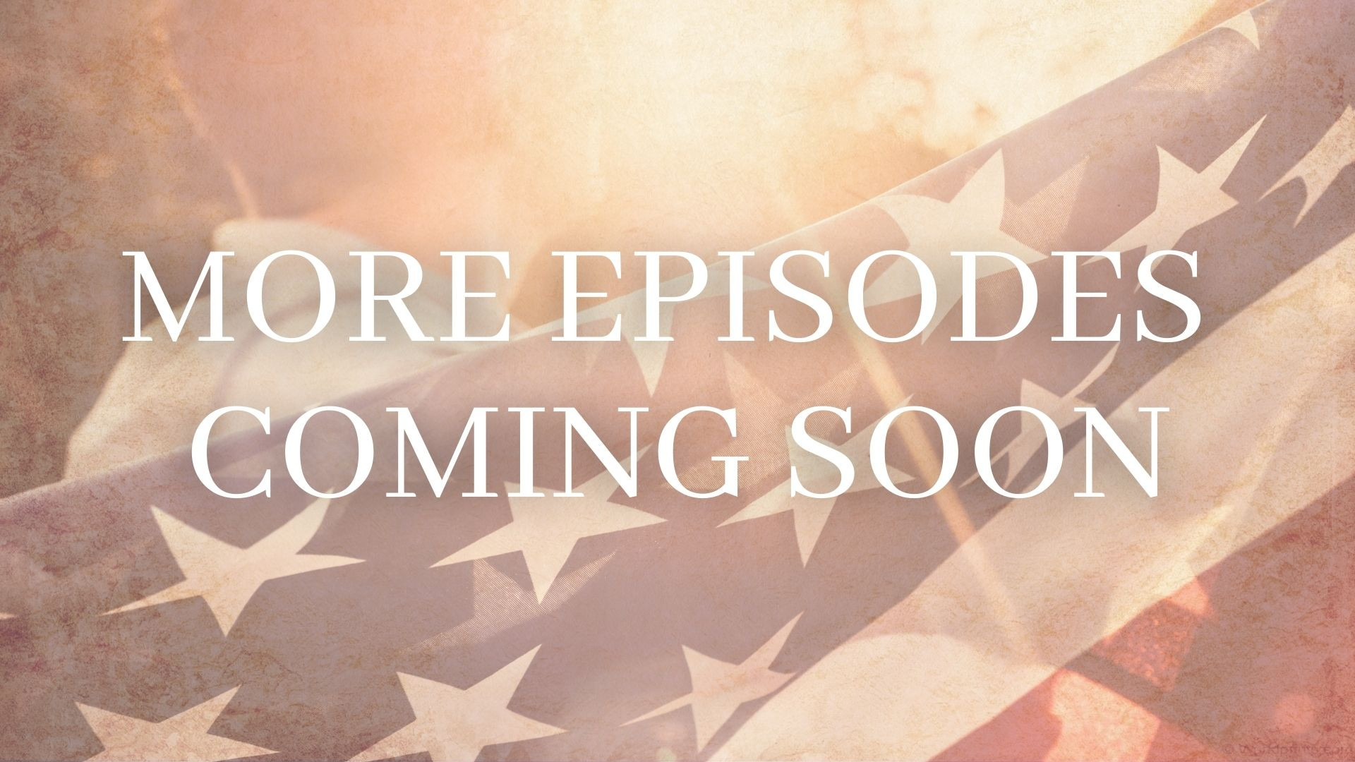 MORE EPISODES COMING SOON 2.jpg