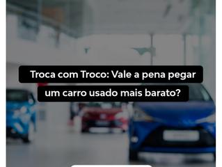 TROCA COM TROCO: VALE A PENA PEGAR UM CARRO USADO MAIS BARATO?
