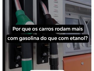 Por que carros rodam mais com gasolina do que com etanol?