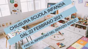 CHIUSURA SCUOLA DI INFANZIA DAL GIORNO 22 FEBBRAIO 2021 FINO AL RIPRISTINO DEL SERVIZIO IDRICO.